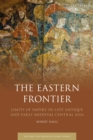 The Eastern Frontier : Limits of Empire in Late Antique and Early Medieval Central Asia - eBook