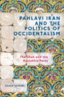 Pahlavi Iran and the Politics of Occidentalism : The Shah and the Rastakhiz Party - eBook
