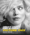 Debbie Harry and Blondie : Picture This - Book