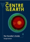 The Centre of the Earth : The Traveller's Guide - Book