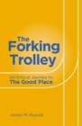 The Forking Trolley : An Ethical Journey to The Good Place - Book