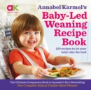 Annabel Karmel's Baby-Led Weaning Recipe Book : 120 Recipes to Let Your Baby Take the Lead - Book
