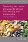 Preventing food losses and waste to achieve food security and sustainability - eBook