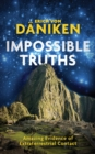Impossible Truths : Amazing Evidence of Extraterrestrial Contact - Book