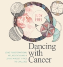 Dancing with Cancer : Cancer Self-Empowerment Through Art, Meditation and a Joyous Mindset - Book