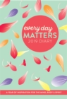 Every Day Matters 2019 Desk Diary : A Year of Inspiration for the Mind, Body and Spirit - Book