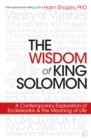 The Wisdom of King Solomon : A Contemporary Exploration of Ecclesiastes and the Meaning of Life - Book