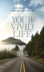 Your Vivid Life : An Invitation to Live a Radically Authentic Life - Book