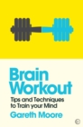 Brain Workout : Tips and Techniques to Train your Mind - Book