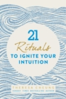 21 Rituals to Ignite Your Intuition - Book