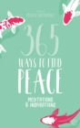 365 Ways to Find Peace : Meditations & Inspirations