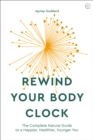 Rewind Your Body Clock : The Complete Natural Guide to a Happier, Healthier, Younger You - Book