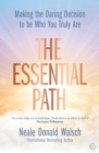 The Essential Path : Making the Daring Decision to be Who You Truly Are - Book