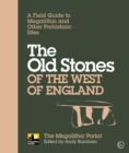 The Old Stones of the West of England : A Field Guide to Megalithic and Other Prehistoric Sites - eBook