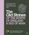 The Old Stones of the North of England & Isle of Man : A Field Guide to Megalithic and Other Prehistoric Sites - eBook