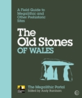 The Old Stones of Wales : A Field Guide to Megalithic and Other Prehistoric Sites - eBook