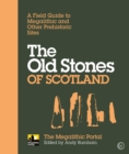 The Old Stones of Scotland : A Field Guide to Megalithic and Other Prehistoric Sites - eBook