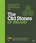 The Old Stones of Ireland : A Field Guide to Megalithic and Other Prehistoric Sites - eBook