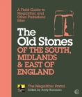 The Old Stones of the South, Midlands & East of England : A Field Guide to Megalithic and Other Prehistoric Sites - eBook