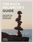 The Rock Balancer's Guide : Discover the Mindful Art of Balance - Book