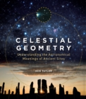 Celestial Geometry : Understanding the Astronomical Meanings of Ancient Sites - Book
