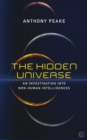 The Hidden Universe : An Investigation into Non-Human Intelligences - Book