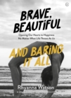 Brave, Beautiful and Baring It All : Opening Our Hearts to Happiness No Matter What Life Throws At Us - Book
