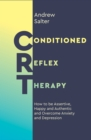 Conditioned Reflex Therapy : How to be Assertive, Happy and Authentic and Overcome Anxiety and Depression - Book