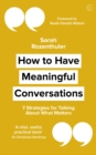 How to Have Meaningful Conversations : 7 Strategies for Talking about What Matters - Book