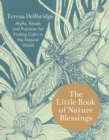 The Little Book of Nature Blessings : Myths, Rituals and Practices for Finding Calm in the Natural World - Book