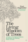 Living Wisdom of Trees : A Guide to the Natural History, Symbolism and Healing Power of Trees - Book