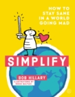 Simplify : How to Stay Sane in a World Going Mad - Book