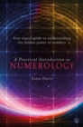 A Practical Introduction to Numerology : Your Expert Guide to Understanding the Hidden Power of Numbers - Book