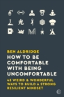 How to Be Comfortable with Being Uncomfortable : 43 Weird & Wonderful Ways to Build a Strong Resilient Mindset - Book