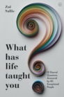 What Has Life Taught You? : 10 Eternal Questions Answered by 40 Exceptional People - Book