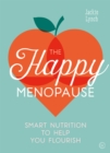 The Happy Menopause : Smart Nutrition to Help You Flourish - Book