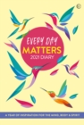 Every Day Matters 2021 Desk Diary : A Year of Inspiration for the Mind, Body and Spirit - Book
