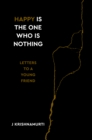 Happy Is the One Who Is Nothing : Letters to a Young Friend - Book