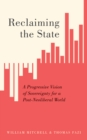 Reclaiming the State : A Progressive Vision of Sovereignty for a Post-Neoliberal World - eBook