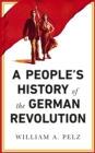 A People's History of the German Revolution : 1918-19 - eBook