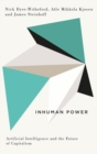 Inhuman Power : Artificial Intelligence and the Future of Capitalism - eBook