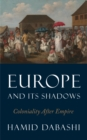 Europe and Its Shadows : Coloniality after Empire - eBook