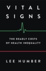 Vital Signs : The Deadly Costs of Health Inequality - eBook