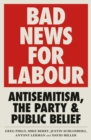 Bad News for Labour : Antisemitism, the Party and Public Belief - eBook