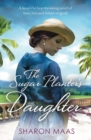 The Sugar Planter's Daughter : A beautiful heartbreaking novel of love, loss and hidden tragedy - eBook