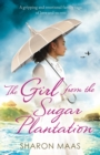 The Girl from the Sugar Plantation : A gripping and emotional family saga of love and secrets - eBook