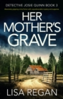 Her Mother's Grave : Absolutely gripping crime fiction with unputdownable mystery and suspense - eBook