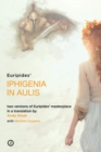 Iphigenia in Aulis : Two versions of Euripides' masterpiece in a new verse translation - Book