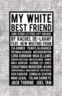 My White Best Friend : (And Other Letters Left Unsaid) - Book