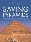 Saving the Pyramids : Twenty First Century Engineering and Egypt's Ancient Monuments - Book